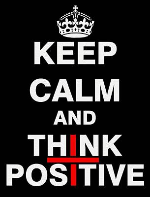 Keep Calm And Think Positive Art Print by ES Design