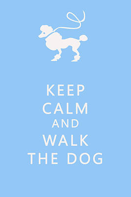 Keep Calm And Walk The Dog Print by Georgia Fowler