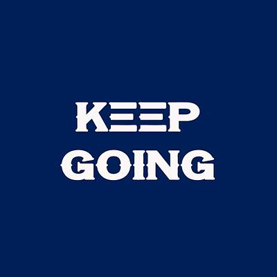 Keep Going - Motivational And Inspirational Quote Art Print