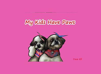 Shih Tzu Drawing - My Kids Have Paws by Dave Ell