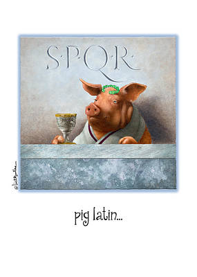 Painting - Pig Latin... by Will Bullas