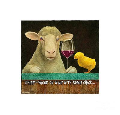 Painting - Sheep Faced On Wine With Some Chick... by Will Bullas
