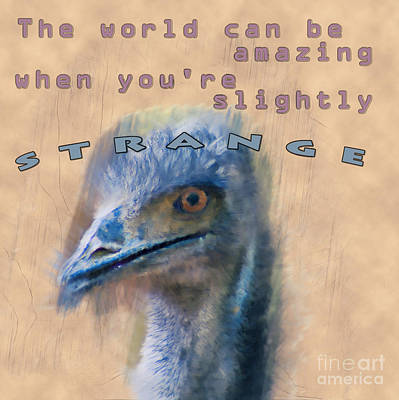 Emu Digital Art - The World Can Be Amazing When You're Slightly Strange by Humorous Quotes