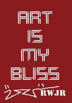 Follow Your Bliss Digital Art - Art Is My Bliss by Robert Wolverton Jr