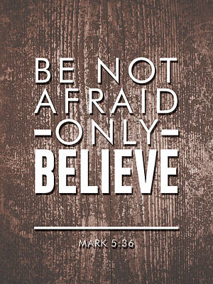 Mixed Media - Be Not Afraid, Only Believe - Bible Verses Art - Mark 5 36 by Studio Grafiikka