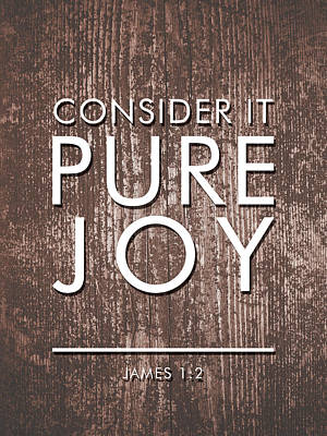 Mixed Media - Consider It Pure Joy - James 1 2 - Bible Verses Art by Studio Grafiikka