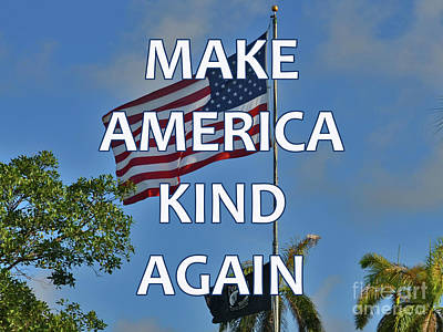 Photograph - 267- Make America Kind Again by Joseph Keane