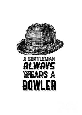T-shirt Designs Drawing - A Gentleman Always Wears A Bowler by Edward Fielding