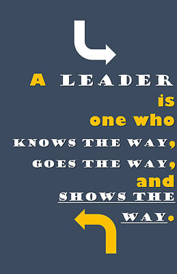 Quote Print - A Leader Is One Who Knows The Way, Goes The Way, And Shows The Way Art Print