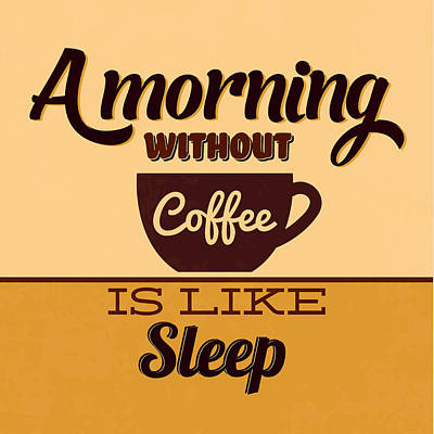 A Morning Without Coffee Is Like Sleep Art Print by Naxart Studio