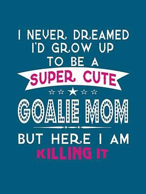 Goalkeeper Digital Art - A Super Cute Goalie Mom by Sophia