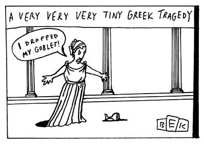 Drawing - A Very Very Very Tiny Greek Tragedy by Bruce Eric Kaplan