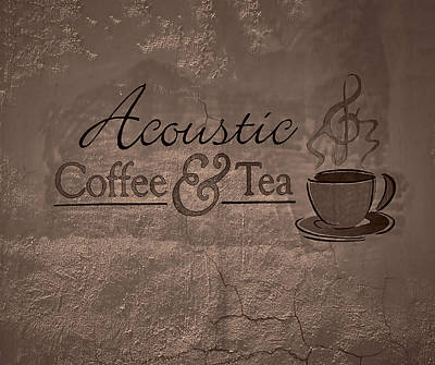 Photograph - Acoustic Coffee And Tea Signage - 3w by Greg Jackson