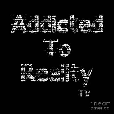 Photograph - Addicted To Reality Tv - White Print For Dark by Diana Raquel Sainz