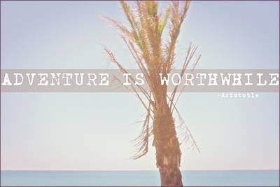 Adventure Is Worthwhile Art Print