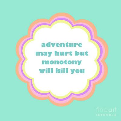 Adventure May Hurt But Monotony Will Kill You Print by Liesl Marelli
