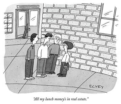 Drawing - All My Lunch Money Is In Real Estate by Peter C Vey