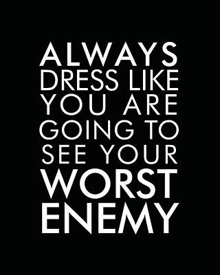 Always Dress Like You Are Going To See Your Worst Enemy Art Print