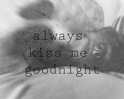 Photograph - Always Kiss Me Goodnight Original Photography By Ann Powell by Ann Powell
