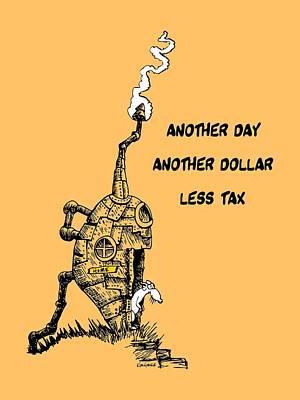 Another Day, Another Dollar, Less Tax Art Print