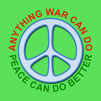 Royalty-Free and Rights-Managed Images - Anything War Can Do Peace Can Do Better by David G Paul
