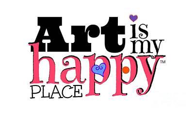 Digital Art - Art Is My Happy Place by Shelley Overton
