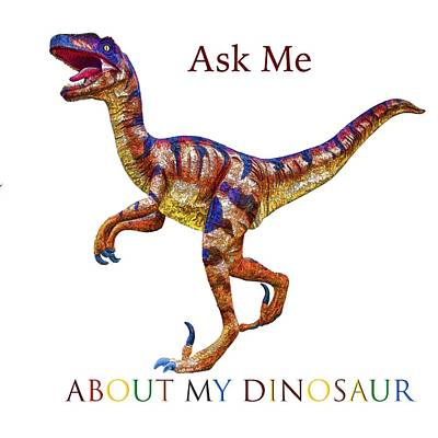 Digital Art - Ask Me About My Dinosaur  by OLena Art Brand