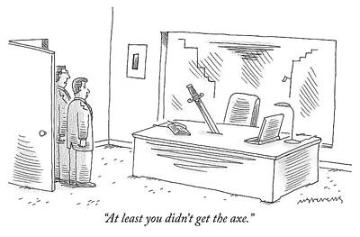 Drawing - At Least You Didn't Get The Axe by Mick Stevens