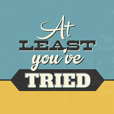 At Least You've Tried Art Print by Naxart Studio
