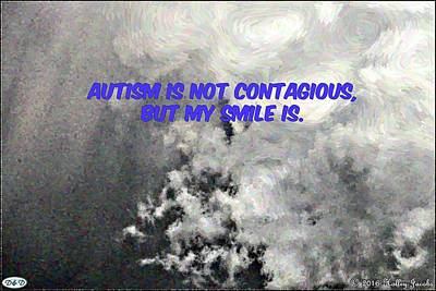 Photograph - Autism Is Not Contagious by Holley Jacobs