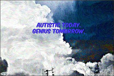 Photograph - Autism Today Genius Tomorrow by Holley Jacobs