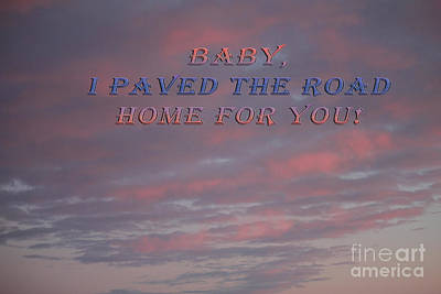 Photograph - Baby I Paved The Road by Donna L Munro