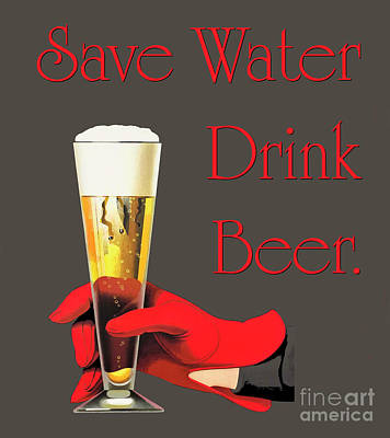 Save Water Painting - Be A Conservationist Save Water Drink Beer by Tina Lavoie