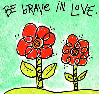Brave Mixed Media - Be Brave In Love by Cindy Kay Frazier