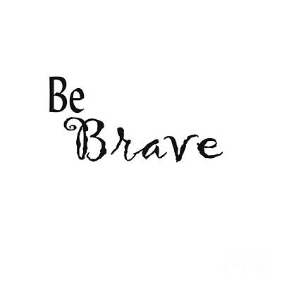 Digital Art - Be Brave by Kerri Mortenson