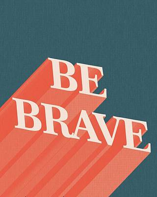 Modern Poster Mixed Media - Be Brave  by Studio Grafiikka
