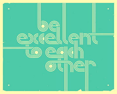 Excellent Digital Art - Be Excellent To Each Other by Jazzberry Blue