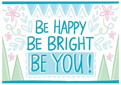 Painting - Be Happy Be Bright Be You by Joy of Life Arts Gallery