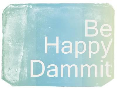 Humor Digital Art - Be Happy Dammit by Jacky Gerritsen