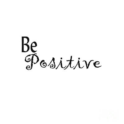 Digital Art - Be Positive by Kerri Mortenson