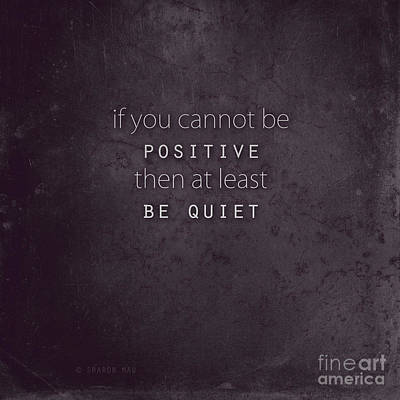 Photograph - Be Positive Or Be Quiet by Sharon Mau