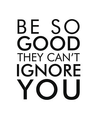 Be So Good They Can't Ignore You - Minimalist Print - Typography - Quote Poster Art Print