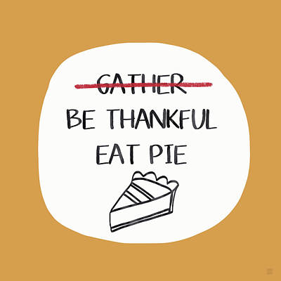 Be Thankful Eat Pie- Art By Linda Woods Print by Linda Woods