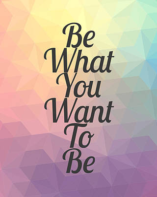 Back To Life Digital Art - Be What You Want To Be - Inspirational by Andrea Miller