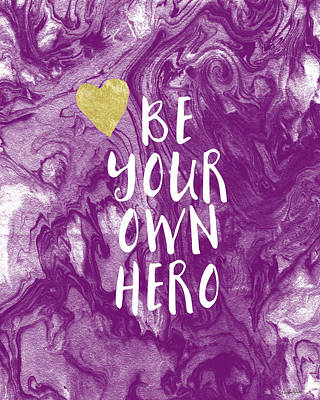 Be Your Own Hero - Inspirational Art By Linda Woods Art Print by Linda Woods