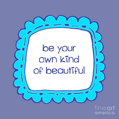 Individuality Digital Art - Be Your Own Kind Of Beautiful by Liesl Marelli