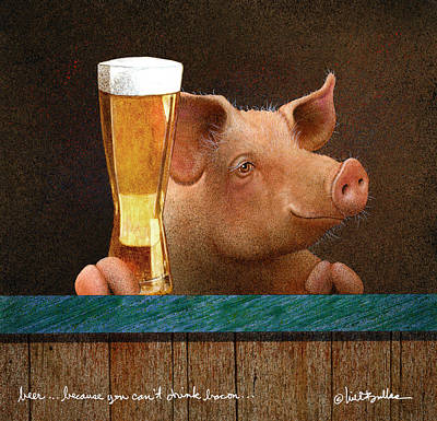 - Beer ... Because You Can't Drink Bacon... by Will Bullas