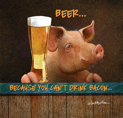 Painting - Beer... Because You Can't Drink Bacon... by Will Bullas