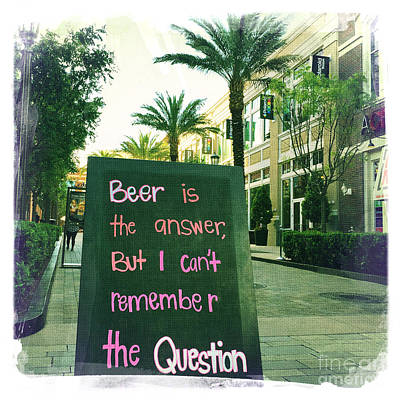 Beer Is The Answer Print by Nina Prommer