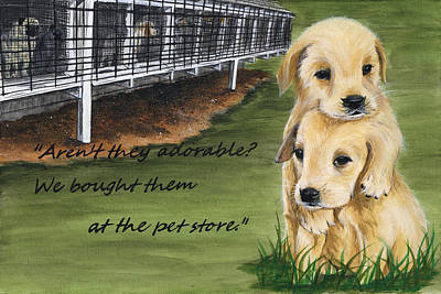 Rights Painting - Behind Every Pet Store Puppy... by Twyla Francois